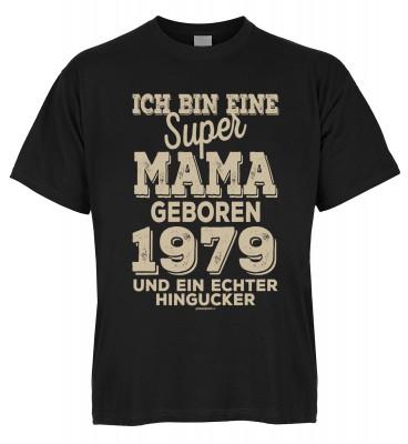Ich bin eine super Mama geboren 1979 und ein echter Hingucker T-Shirt Bio-Baumwolle