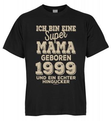 Ich bin eine super Mama geboren 1999 und ein echter Hingucker T-Shirt Bio-Baumwolle