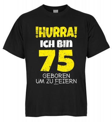 Hurra ich bin 75 geboren um zu feiern T-Shirt Bio-Baumwolle