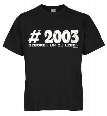 #2003 Geboren um zu leben T-Shirt Bio-Baumwolle