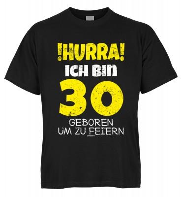 Hurra ich bin 30 geboren um zu feiern T-Shirt Bio-Baumwolle
