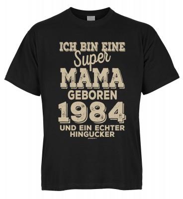 Ich bin eine super Mama geboren 1984 und ein echter Hingucker T-Shirt Bio-Baumwolle