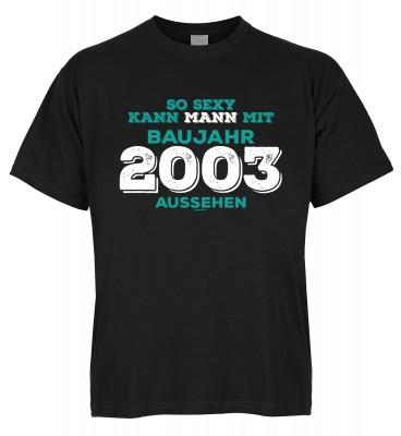 So sexy kann Mann mit Baujahr 2003 aussehen T-Shirt Bio-Baumwolle