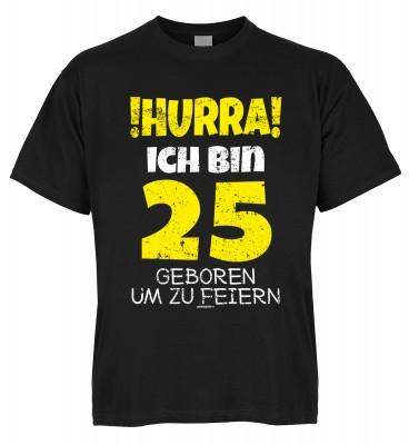 Hurra ich bin 25 geboren um zu feiern T-Shirt Bio-Baumwolle
