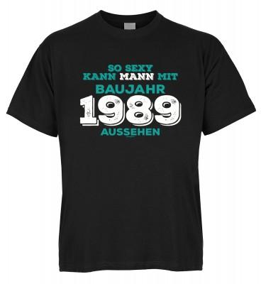 So sexy kann Mann mit Baujahr 1989 aussehen T-Shirt Bio-Baumwolle
