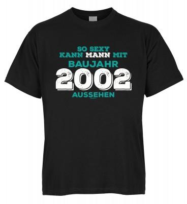 So sexy kann Mann mit Baujahr 2002 aussehen T-Shirt Bio-Baumwolle