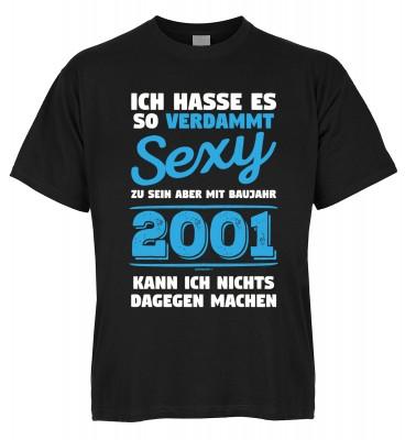 Ich hasse es so verdammt sexy zu sein aber mit Baujahr 2001 kann ich nichts dagegen machen T-Shirt B