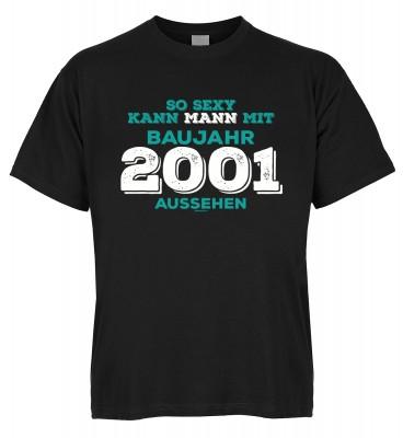 So sexy kann Mann mit Baujahr 2001 aussehen T-Shirt Bio-Baumwolle