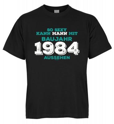 So sexy kann Mann mit Baujahr 1984 aussehen T-Shirt Bio-Baumwolle