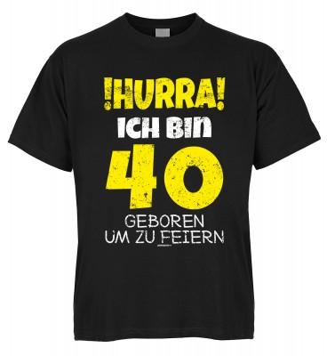 Hurra ich bin 40 geboren um zu feiern T-Shirt Bio-Baumwolle