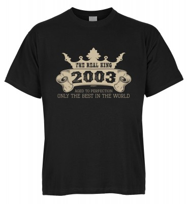 The Real King 2003 aged to perfection Only the best in the world T-Shirt Bio-Baumwolle