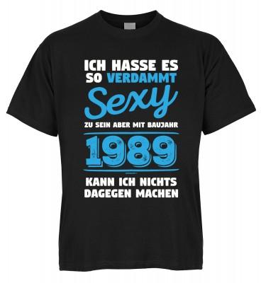 Ich hasse es so verdammt sexy zu sein aber mit Baujahr 1989 kann ich nichts dagegen machen T-Shirt B