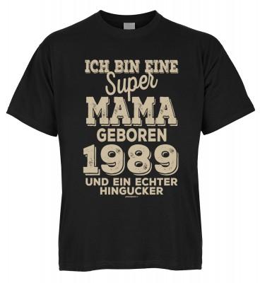 Ich bin eine super Mama geboren 1989 und ein echter Hingucker T-Shirt Bio-Baumwolle