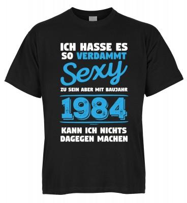 Ich hasse es so verdammt sexy zu sein aber mit Baujahr 1984 kann ich nichts dagegen machen T-Shirt B