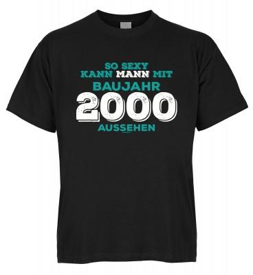 So sexy kann Mann mit Baujahr 2000 aussehen T-Shirt Bio-Baumwolle