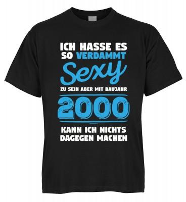 Ich hasse es so verdammt sexy zu sein aber mit Baujahr 2000 kann ich nichts dagegen machen T-Shirt B