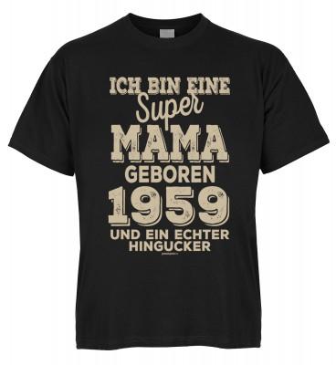 Ich bin eine super Mama geboren 1959 und ein echter Hingucker T-Shirt Bio-Baumwolle
